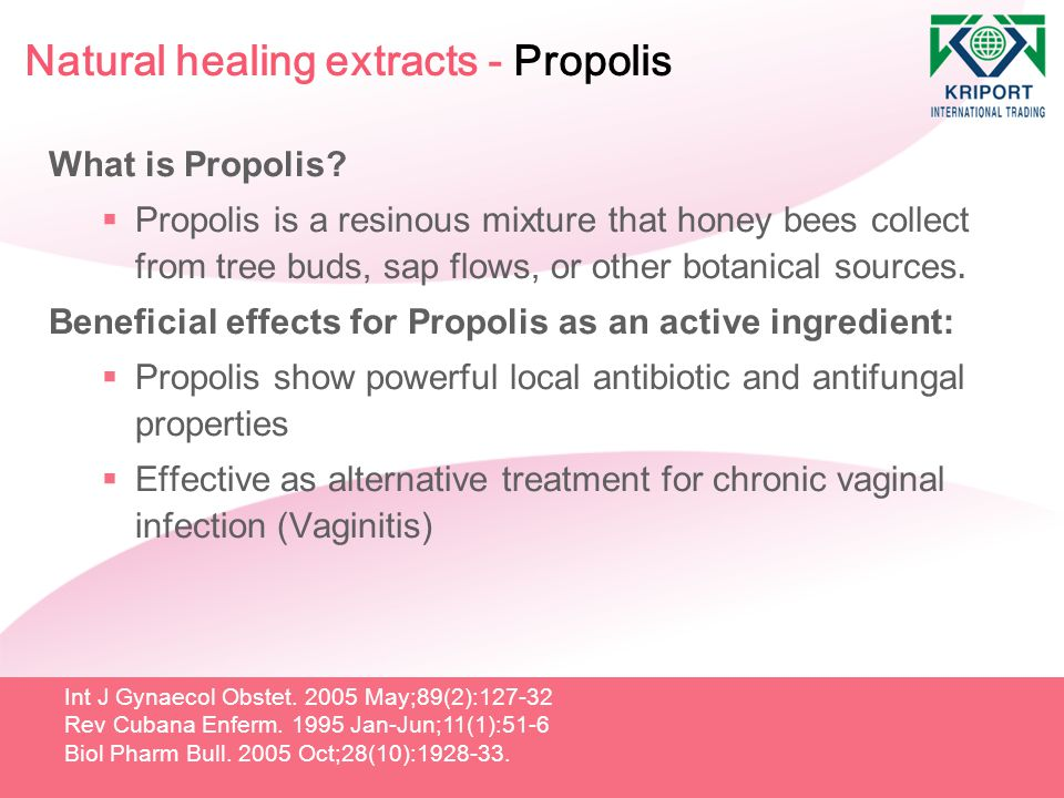 Natural healing extracts - Propolis What is Propolis?  Propolis is a resinous mixture that honey bees collect from tree buds, sap flows, or other bot