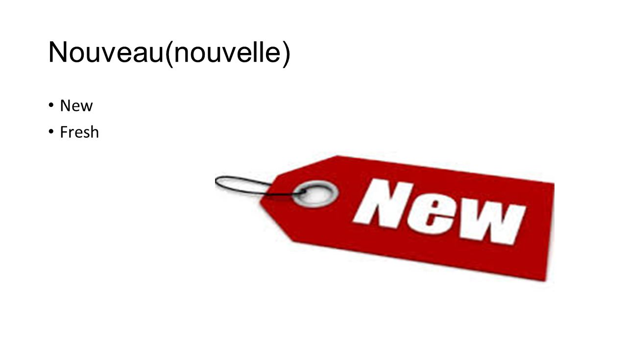 Nouveau(nouvelle) New Fresh