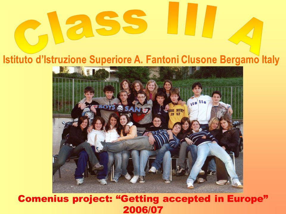 """Comenius project: """"Getting accepted in Europe"""" 2006/07 Istituto d'Istruzione Superiore A. Fantoni Clusone Bergamo Italy"""