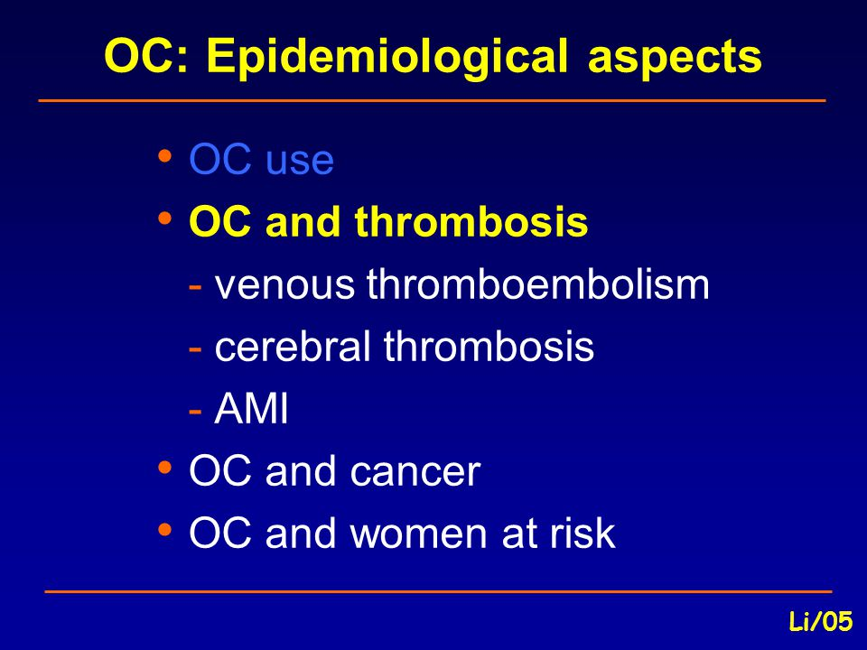 Smoking and OCs Risk of thrombosis: BrainHeart Smoking <10/day 1.0 4 Smoking 10-20/day 1.5 6 Smoking >20/day 2.0 8 2.
