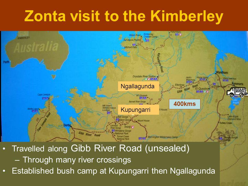 Zonta visit to the Kimberley 400kms Travelled along Gibb River Road (unsealed) –Through many river crossings Established bush camp at Kupungarri then Ngallagunda Kupungarri Ngallagunda