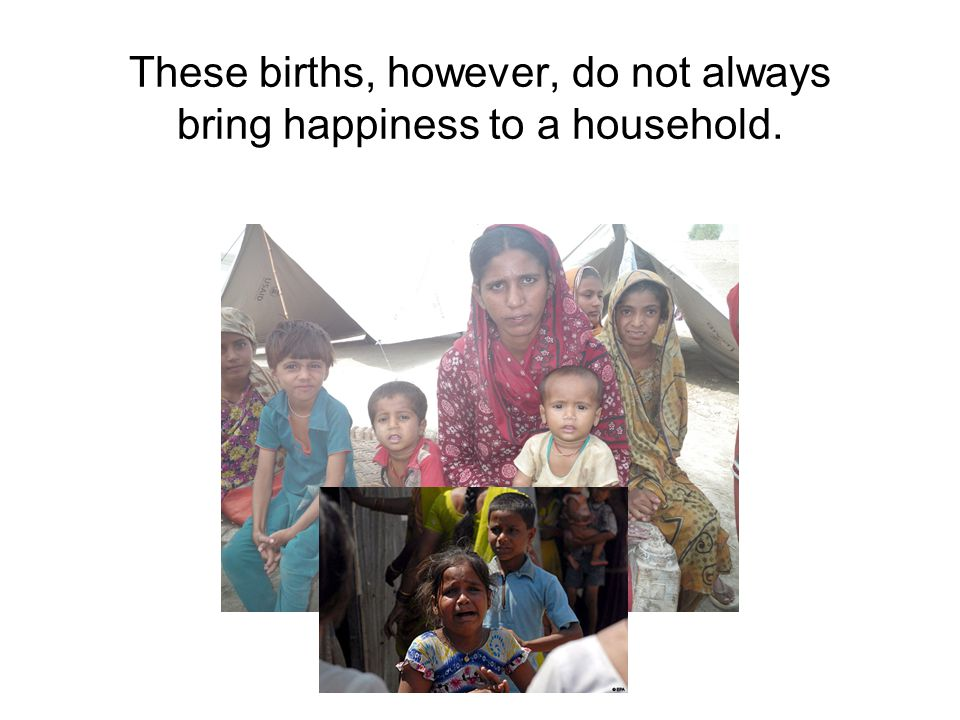 These births, however, do not always bring happiness to a household.