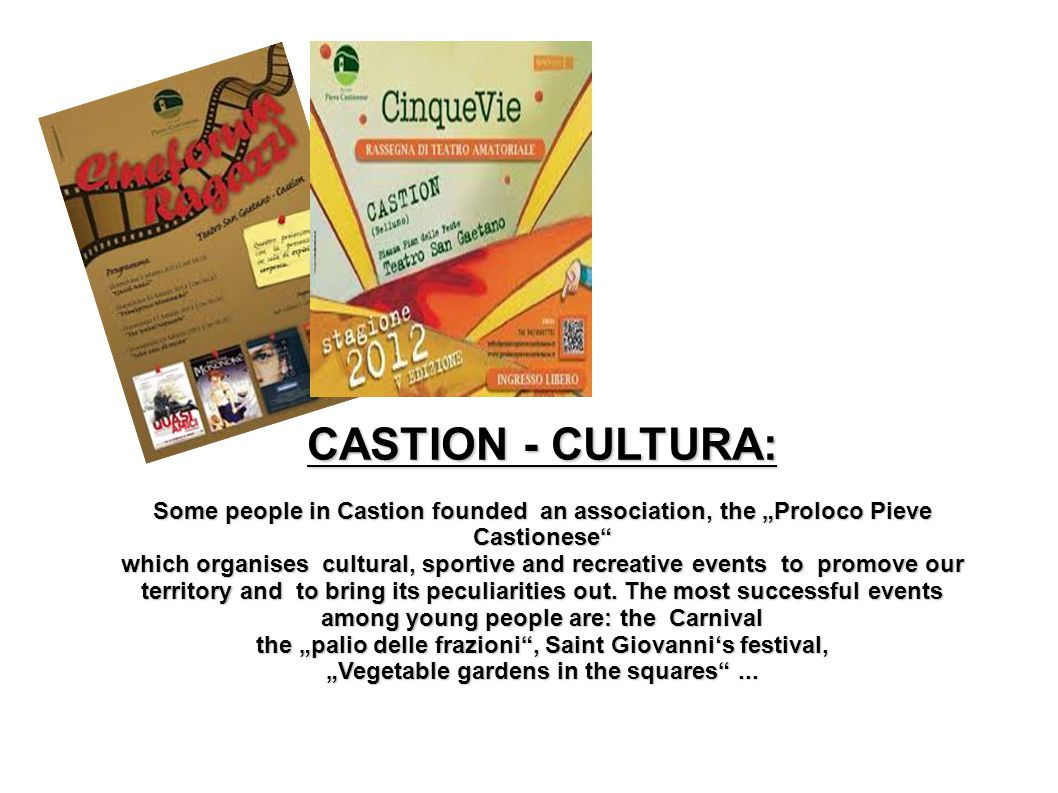 """CASTION - CULTURA: Some people in Castion founded an association, the """"Proloco Pieve Castionese which organises cultural, sportive and recreative events to promove our territory and to bring its peculiarities out."""