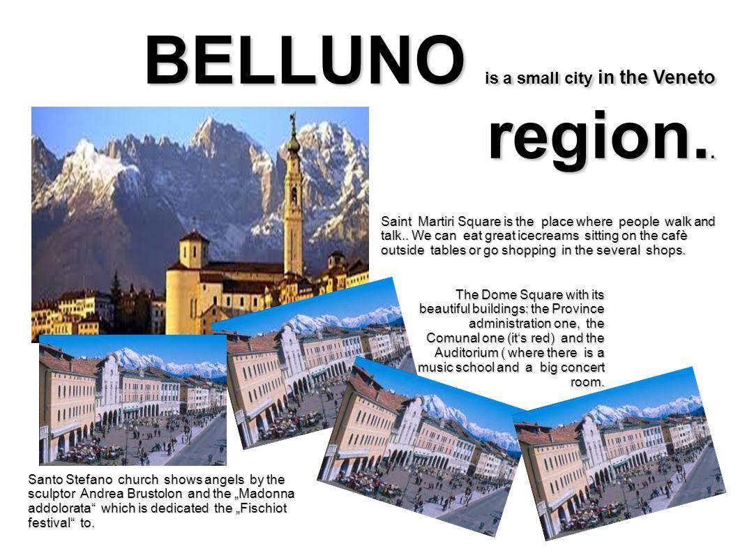 BELLUNO is a small city in the Veneto region..