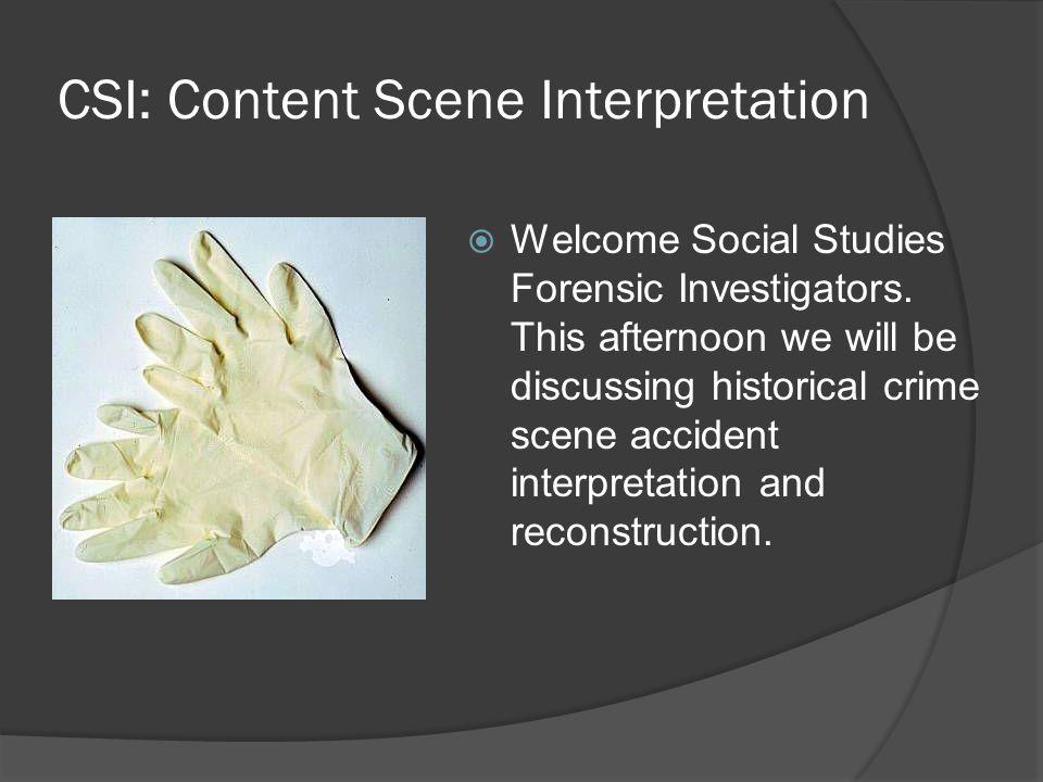 CSI: Content Scene Interpretation  Welcome Social Studies Forensic Investigators.