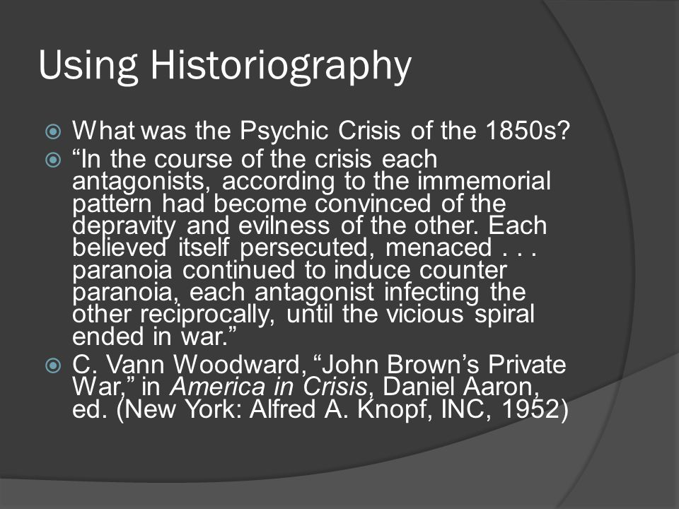 "Using Historiography  What was the Psychic Crisis of the 1850s?  ""In the course of the crisis each antagonists, according to the immemorial pattern"