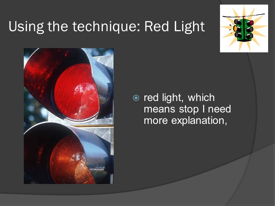 Using the technique: Red Light  red light, which means stop I need more explanation,