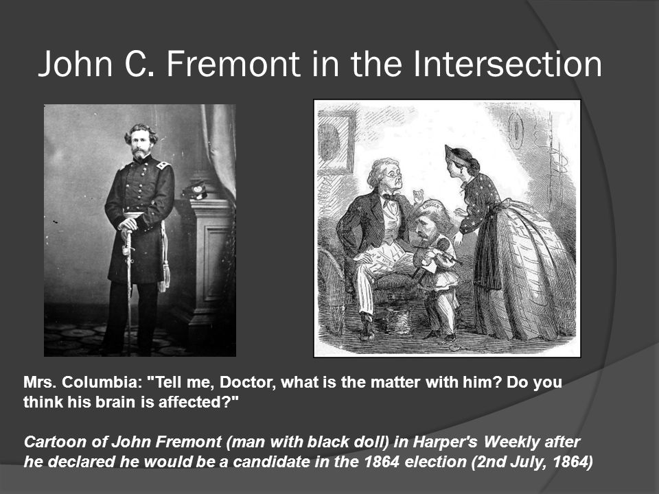 John C. Fremont in the Intersection Mrs. Columbia: Tell me, Doctor, what is the matter with him.
