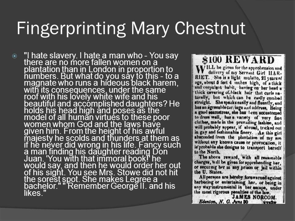 Fingerprinting Mary Chestnut  I hate slavery.