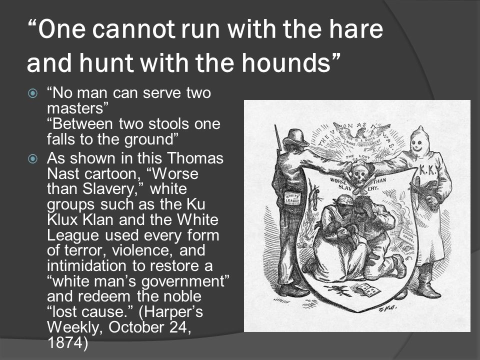"""One cannot run with the hare and hunt with the hounds""  ""No man can serve two masters"" ""Between two stools one falls to the ground""  As shown in th"