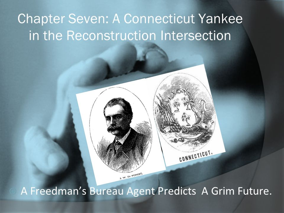 Chapter Seven: A Connecticut Yankee in the Reconstruction Intersection  A Freedman's Bureau Agent Predicts A Grim Future.