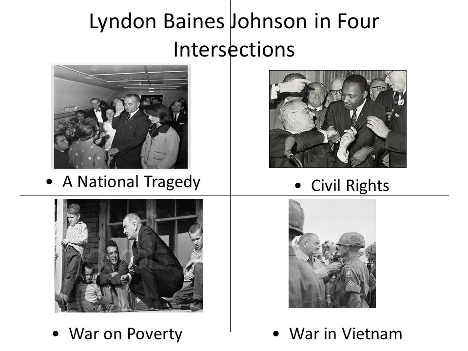 Lyndon Baines Johnson in Four Intersections War on PovertyWar in Vietnam A National Tragedy Civil Rights