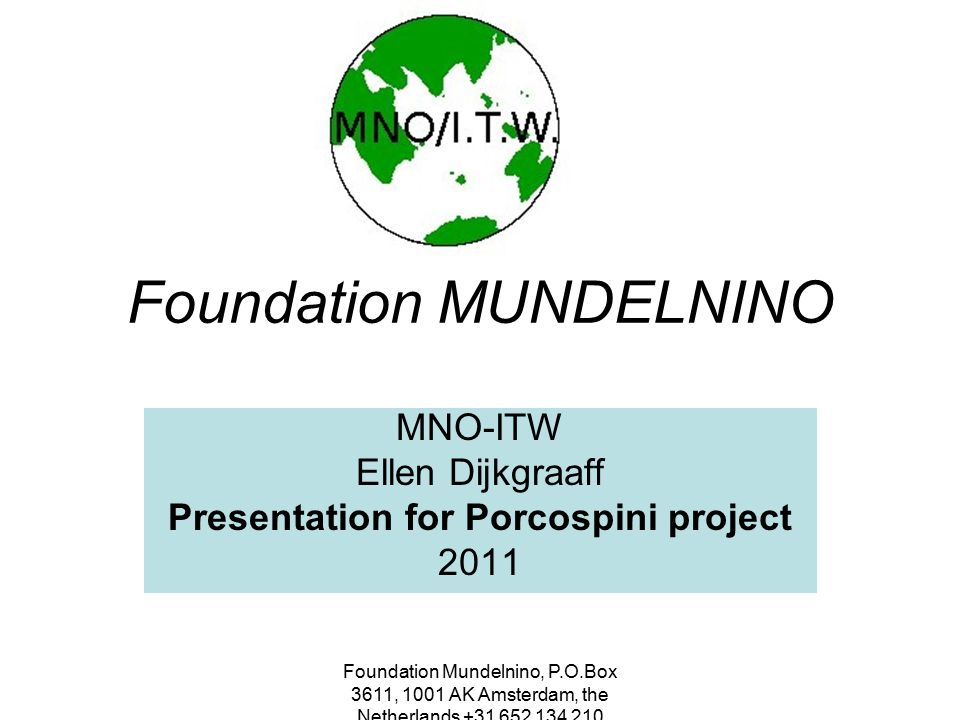 Foundation Mundelnino, P.O.Box 3611, 1001 AK Amsterdam, the Netherlands +31 652 134 210 Foundation MUNDELNINO MNO-ITW Ellen Dijkgraaff Presentation fo