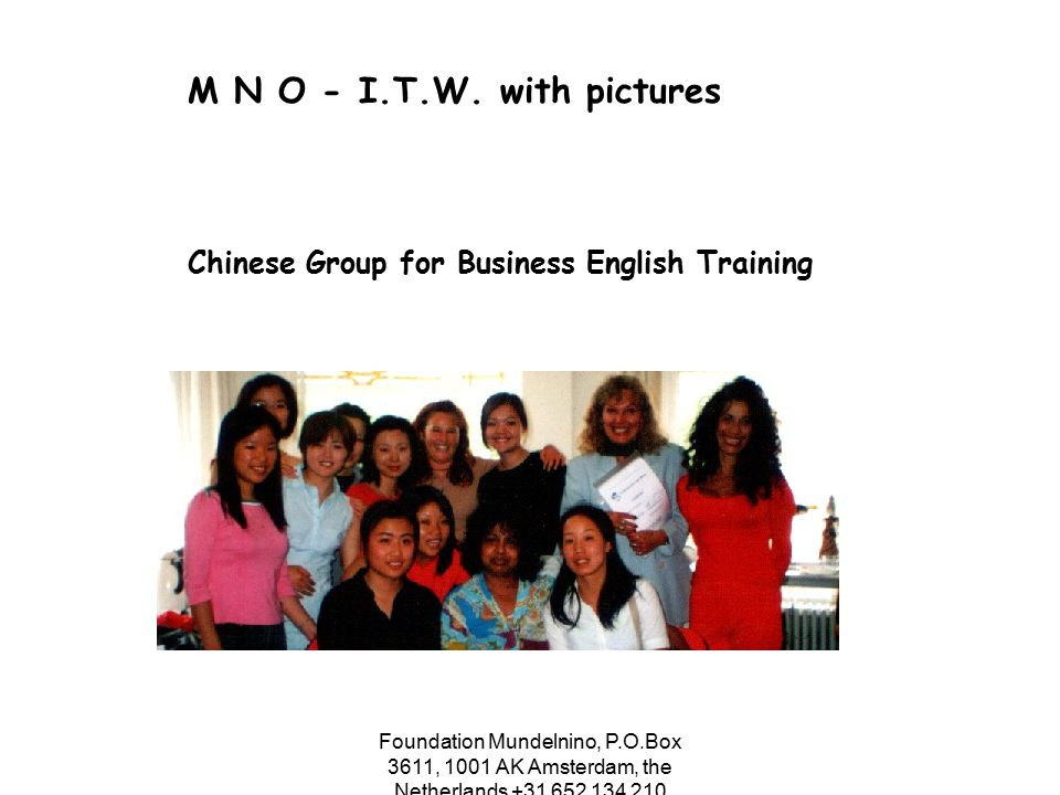 Foundation Mundelnino, P.O.Box 3611, 1001 AK Amsterdam, the Netherlands +31 652 134 210 M N O - I.T.W. with pictures Chinese Group for Business Englis