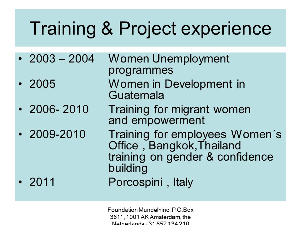 Foundation Mundelnino, P.O.Box 3611, 1001 AK Amsterdam, the Netherlands +31 652 134 210 Training & Project experience 2003 – 2004Women Unemployment pr