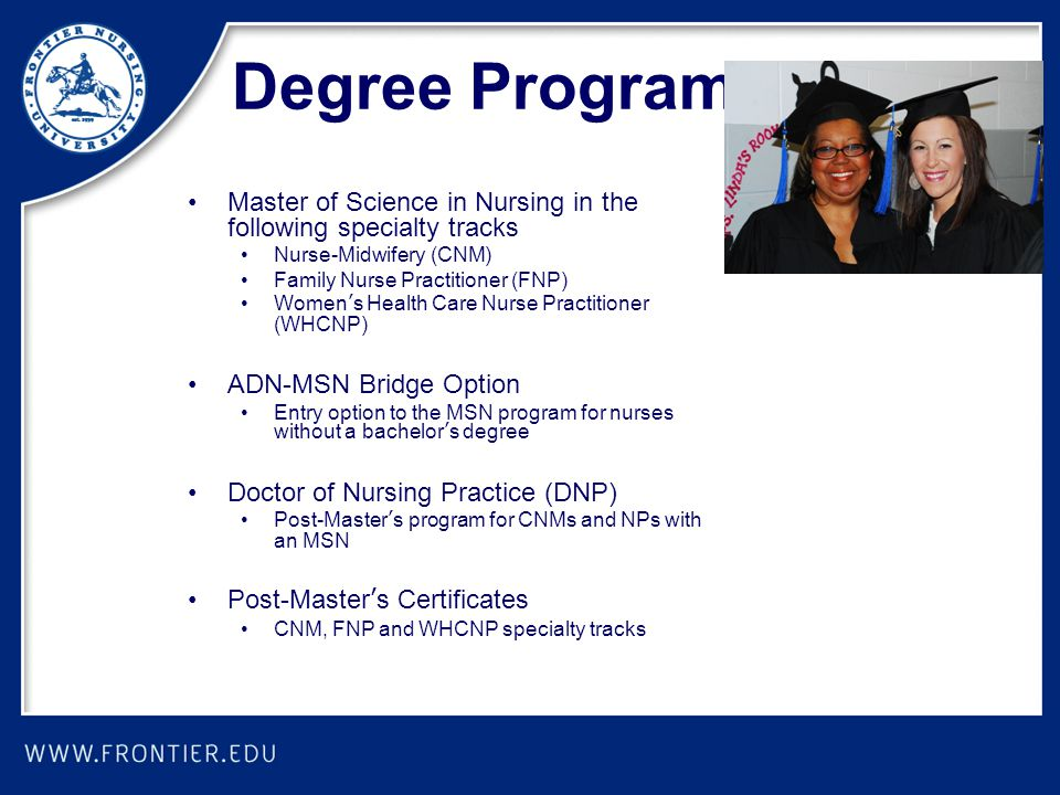 Master of Science in Nursing in the following specialty tracks Nurse-Midwifery (CNM) Family Nurse Practitioner (FNP) Women's Health Care Nurse Practit