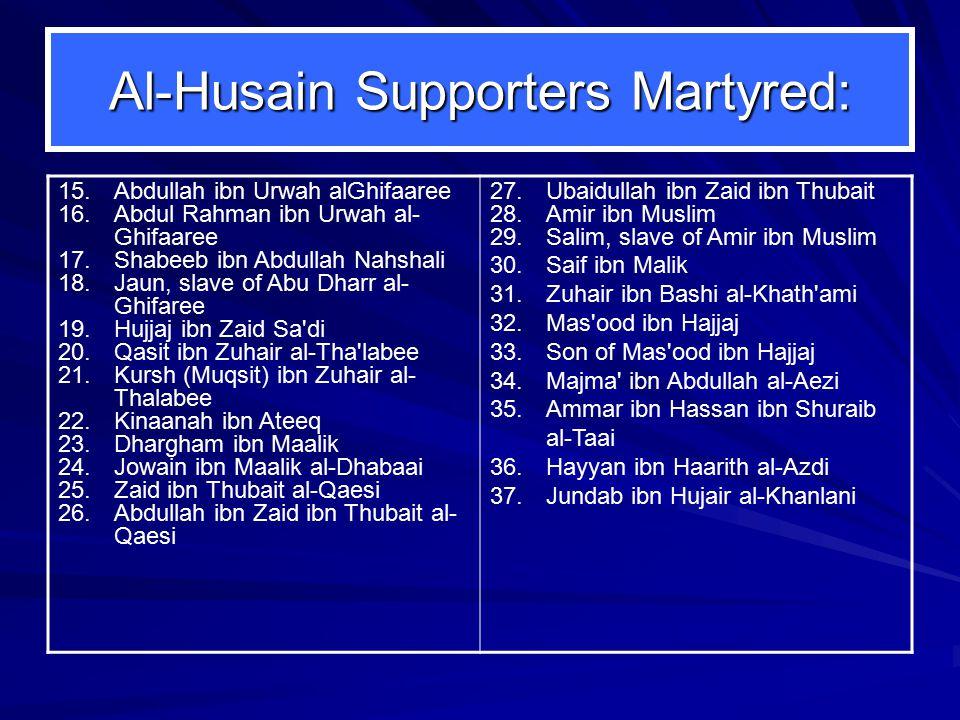 Al-Husain Supporters Martyred: 15.Abdullah ibn Urwah alGhifaaree 16.Abdul Rahman ibn Urwah al- Ghifaaree 17.Shabeeb ibn Abdullah Nahshali 18.Jaun, sla