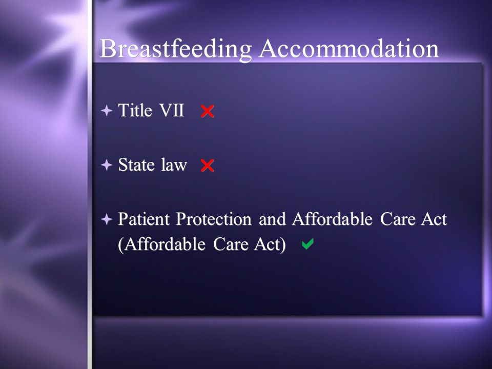 Breastfeeding Accommodation  Title VII   State law   Patient Protection and Affordable Care Act (Affordable Care Act)   Title VII   State law   Patient Protection and Affordable Care Act (Affordable Care Act) 