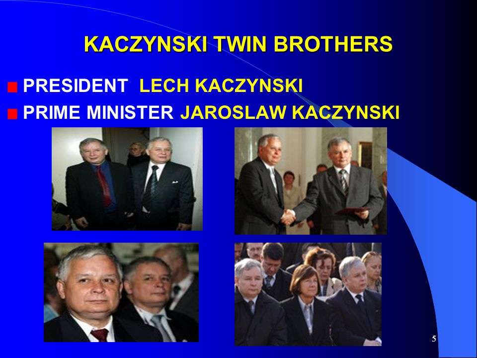 5 KACZYNSKI TWIN BROTHERS PRESIDENT LECH KACZYNSKI PRIME MINISTER JAROSLAW KACZYNSKI