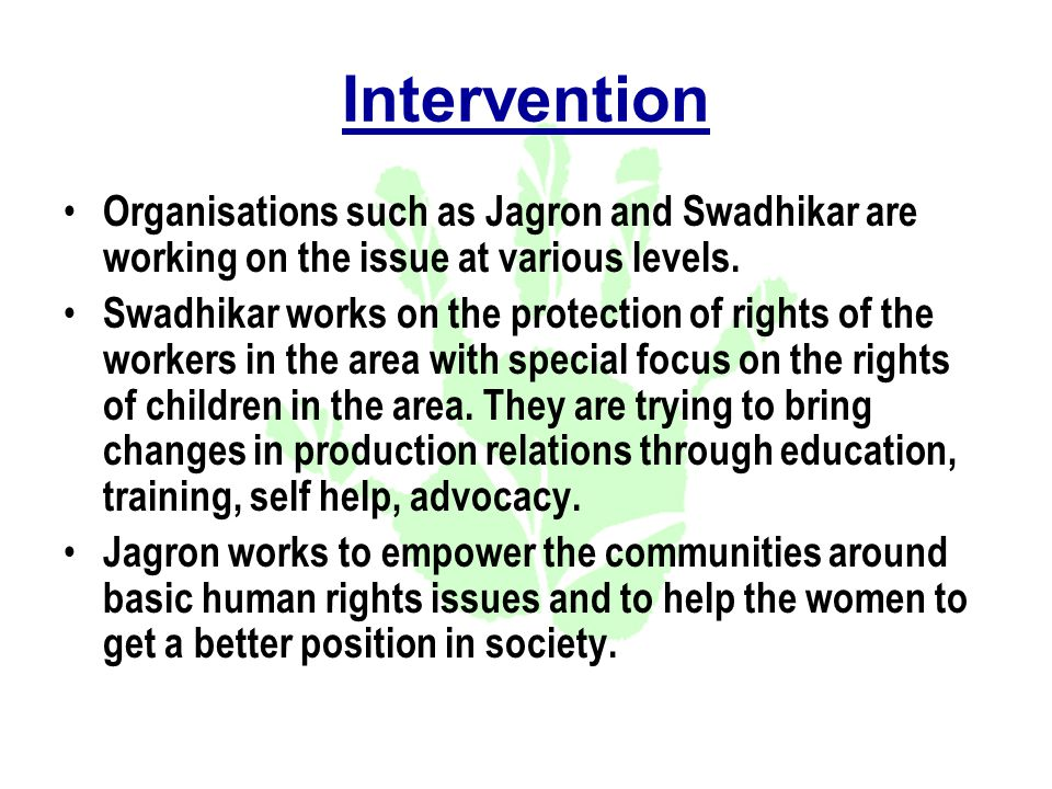 Intervention Organisations such as Jagron and Swadhikar are working on the issue at various levels.