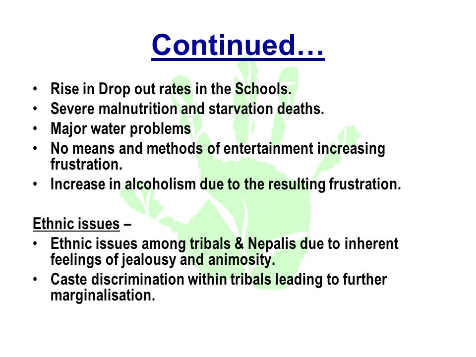 Continued… Rise in Drop out rates in the Schools. Severe malnutrition and starvation deaths.