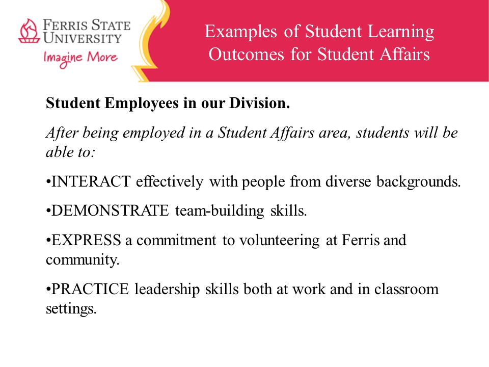 Examples of Student Learning Outcomes for Student Affairs Student Employees in our Division. After being employed in a Student Affairs area, students