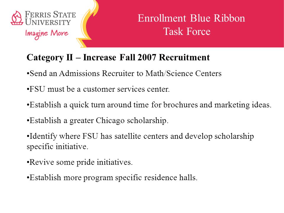 Enrollment Blue Ribbon Task Force Category II – Increase Fall 2007 Recruitment Send an Admissions Recruiter to Math/Science Centers FSU must be a cust