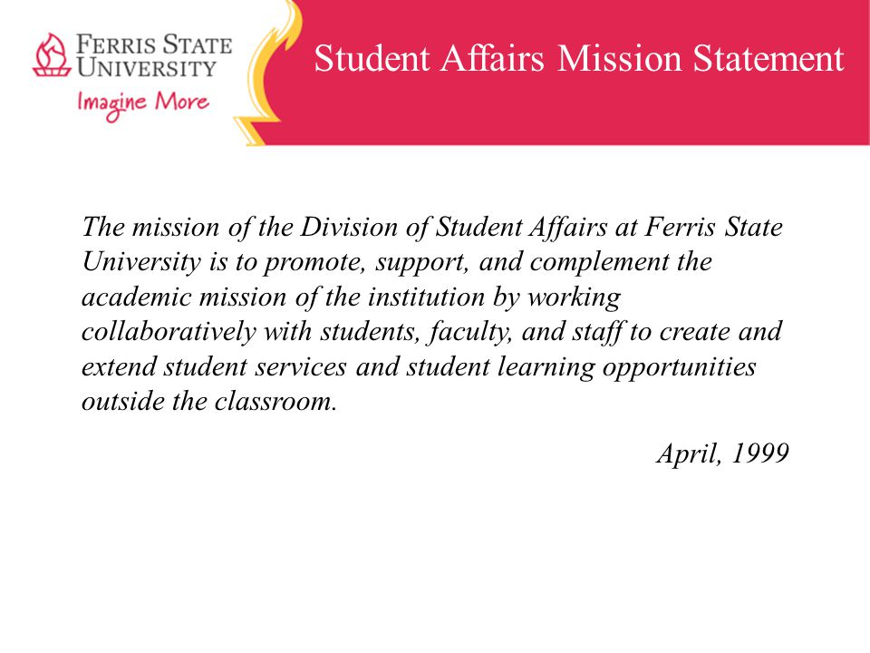 Student Affairs Mission Statement The mission of the Division of Student Affairs at Ferris State University is to promote, support, and complement the