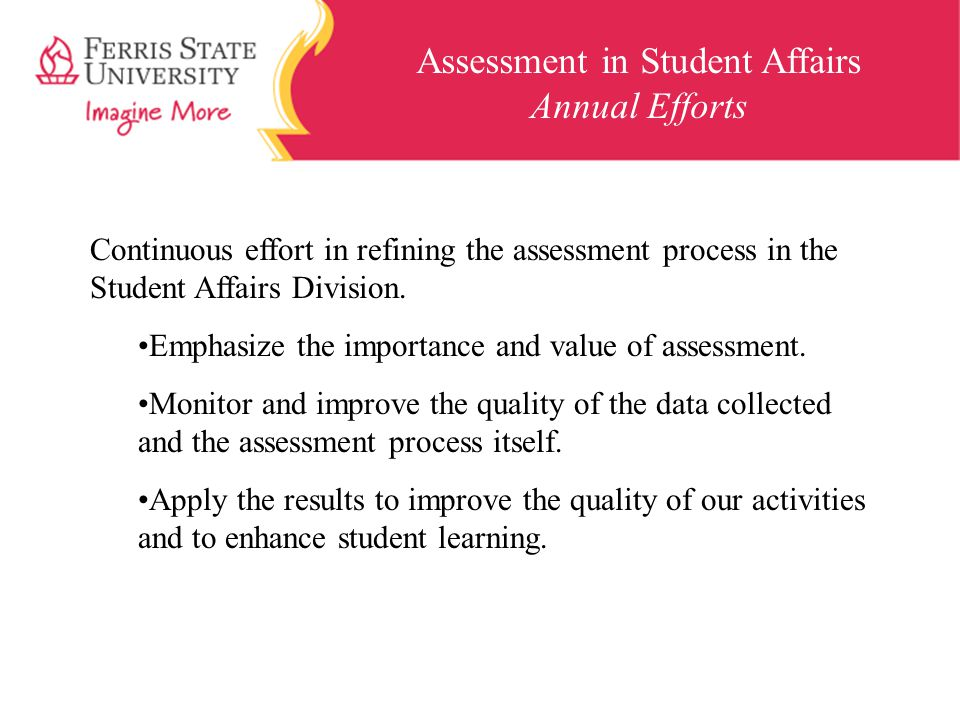 Assessment in Student Affairs Annual Efforts Continuous effort in refining the assessment process in the Student Affairs Division.