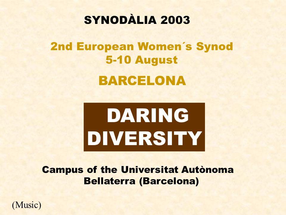 SYNODÀLIA 2003 DARING DIVERSITY 2nd European Women´s Synod 5-10 August BARCELONA Campus of the Universitat Autònoma Bellaterra (Barcelona) (Music)