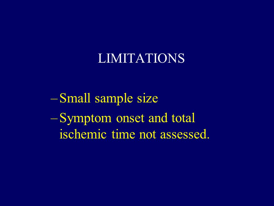 LIMITATIONS –Small sample size –Symptom onset and total ischemic time not assessed.