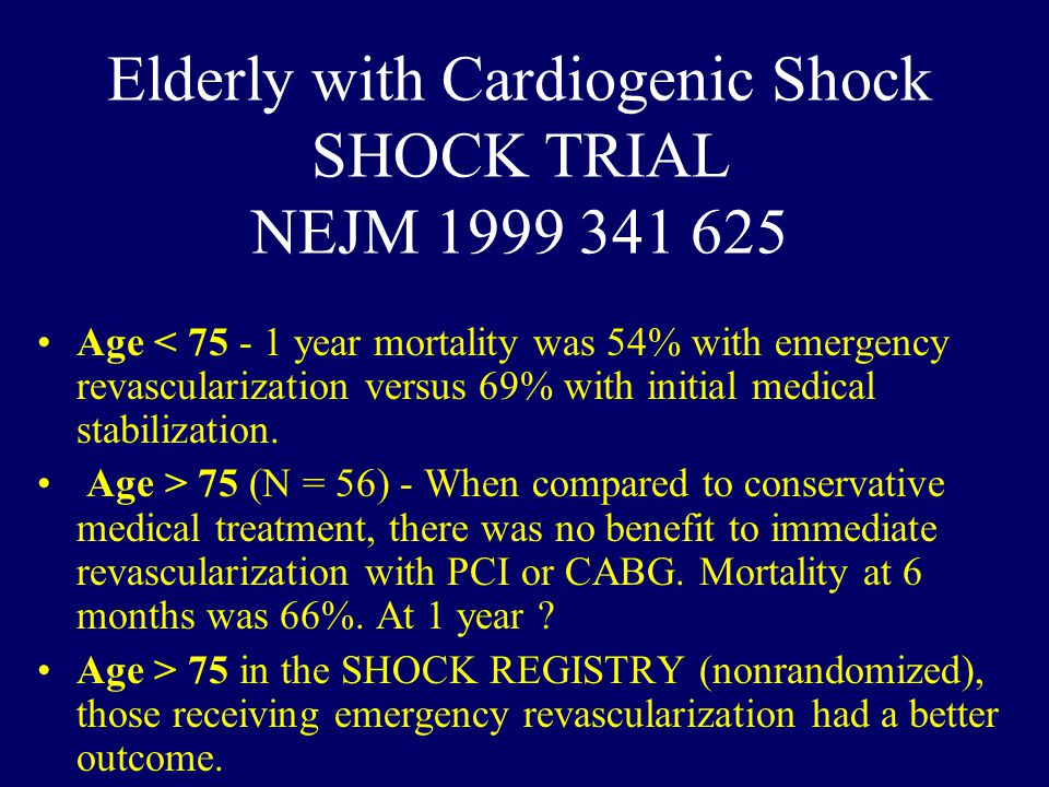 High Risk and Low Benefit Age > 85 Age > 75 PLUS –Shock or Killip Class IV (systolic BP < 90 and pulmonary edema) AND –Functional Class IV and/or comorbidity associated with life expectancy < 1year.