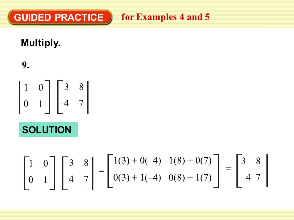 GUIDED PRACTICE for Examples 4 and 5 Multiply. 1 0 0 1 3 8 –4 7 9.