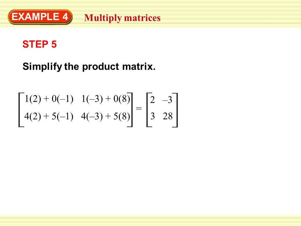 EXAMPLE 4 Multiply matrices STEP 5 Simplify the product matrix.
