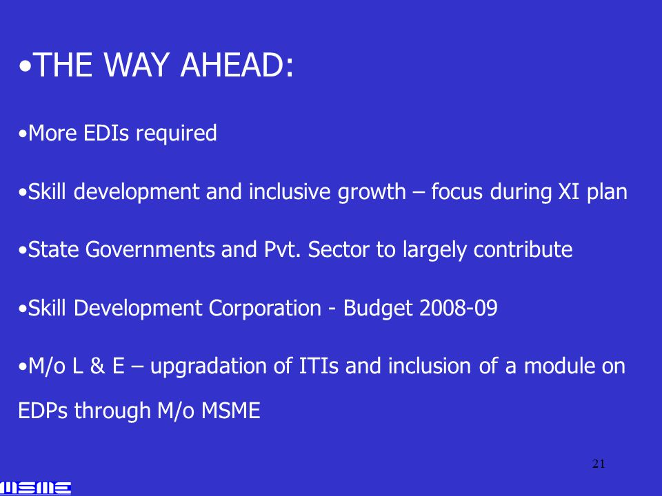 21 THE WAY AHEAD: More EDIs required Skill development and inclusive growth – focus during XI plan State Governments and Pvt.