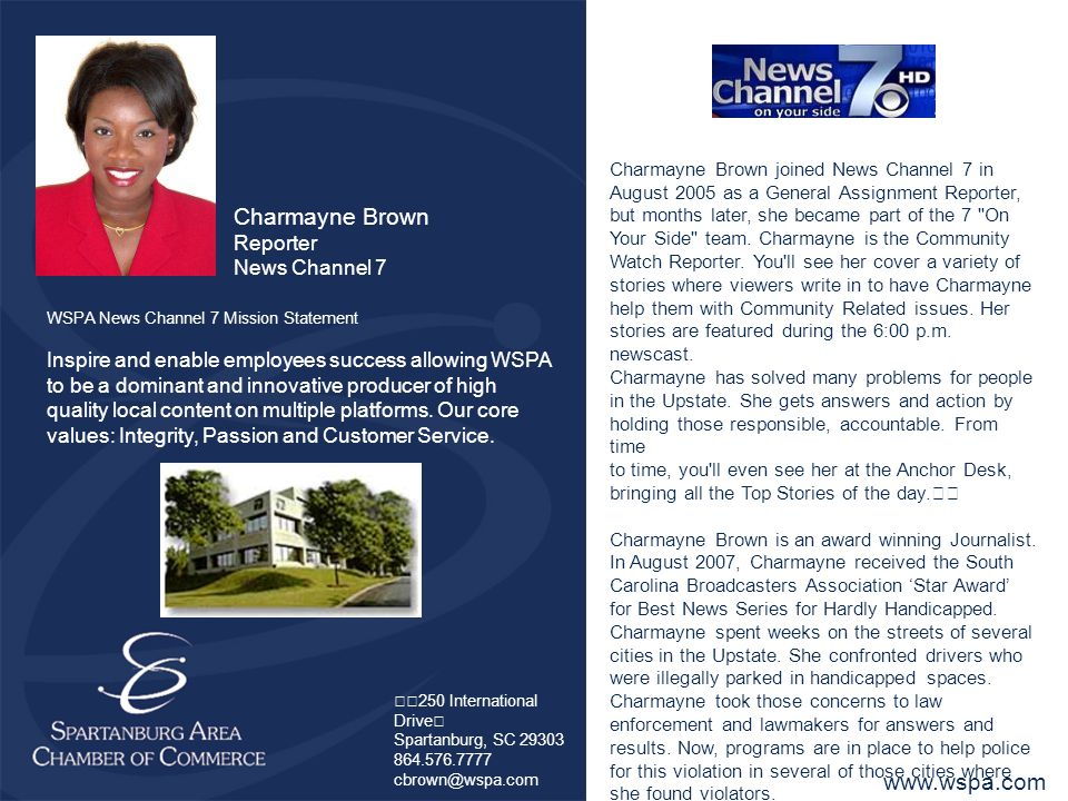 Charmayne Brown Reporter News Channel 7 Charmayne Brown joined News Channel 7 in August 2005 as a General Assignment Reporter, but months later, she became part of the 7 On Your Side team.