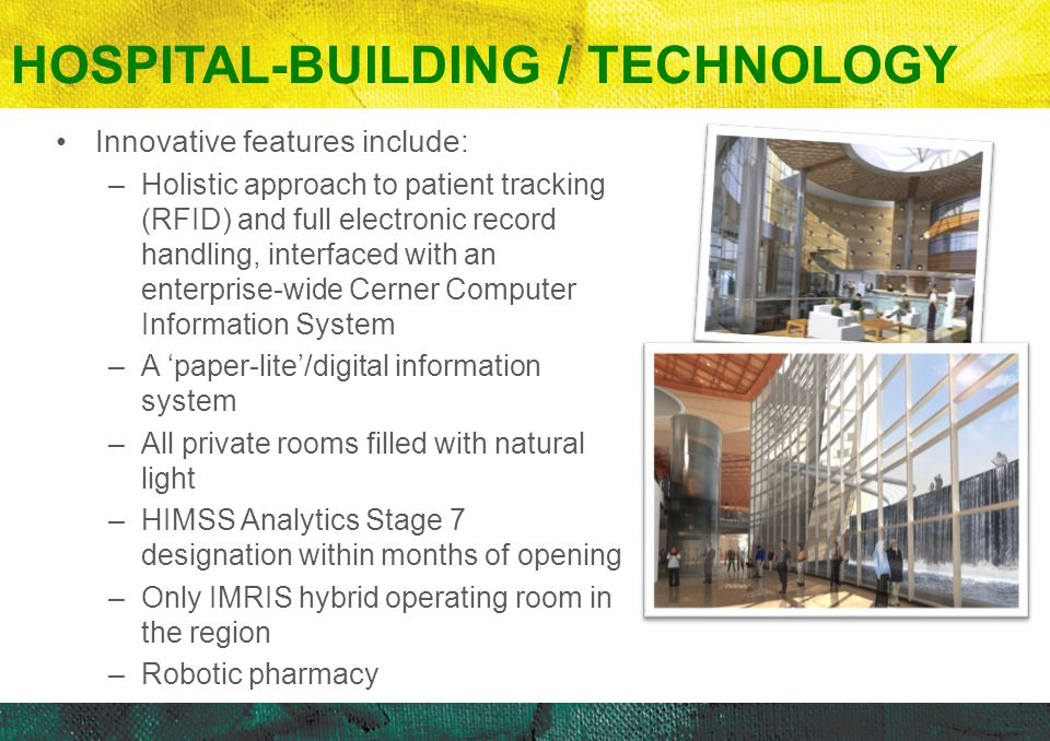 Innovative features include: –Holistic approach to patient tracking (RFID) and full electronic record handling, interfaced with an enterprise-wide Cer