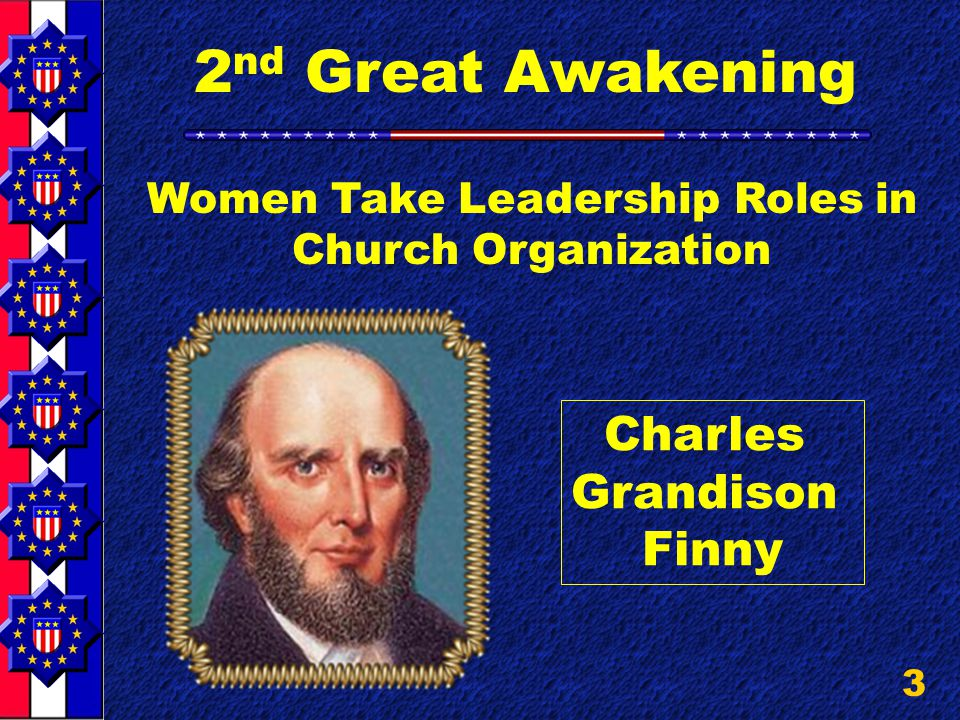 3 2 nd Great Awakening Women Take Leadership Roles in Church Organization Charles Grandison Finny