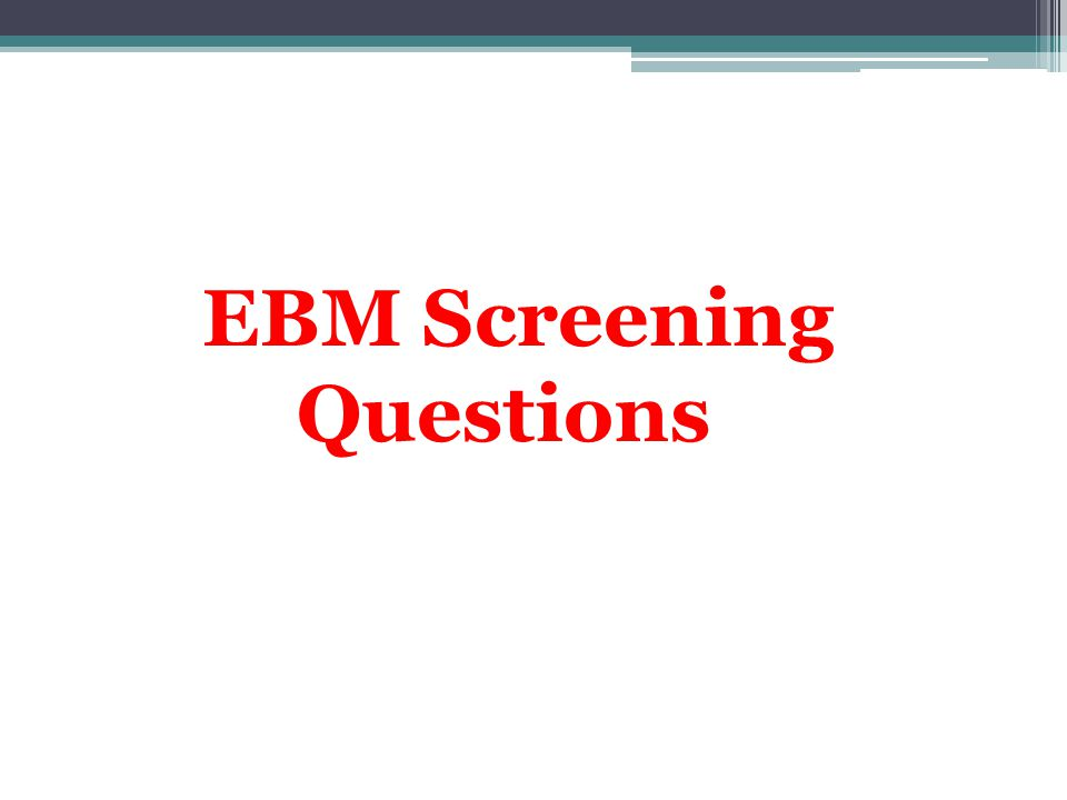 EBM Screening Questions