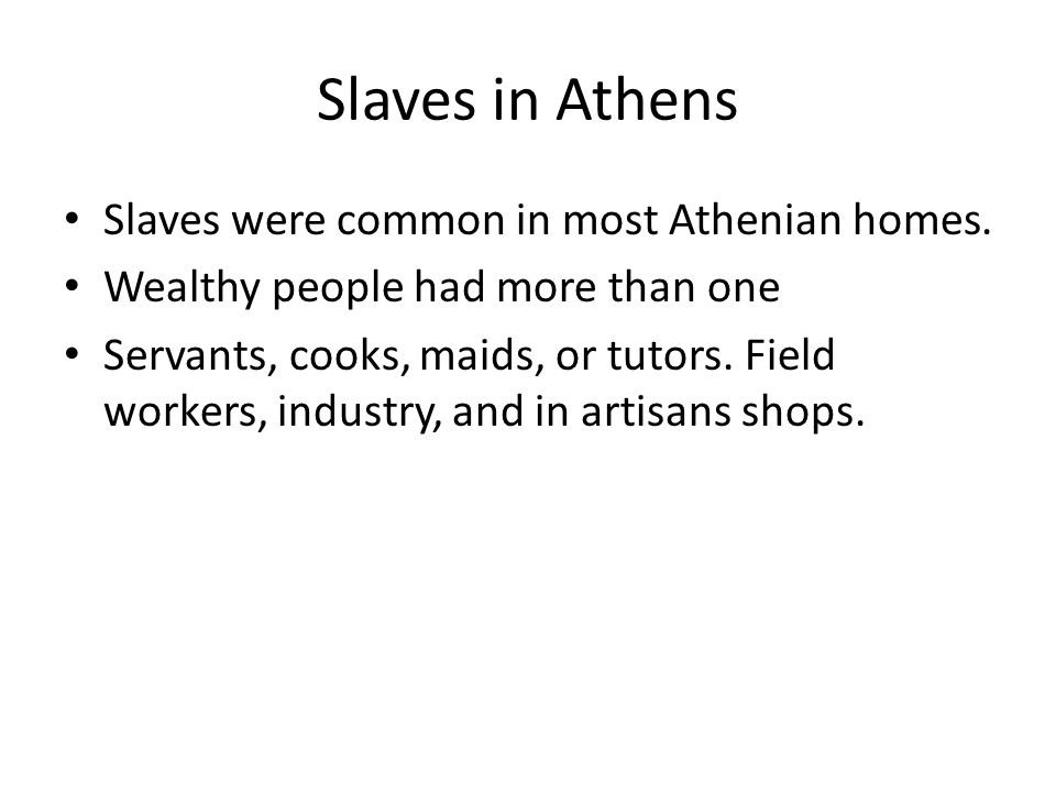Slaves in Athens Slaves were common in most Athenian homes.