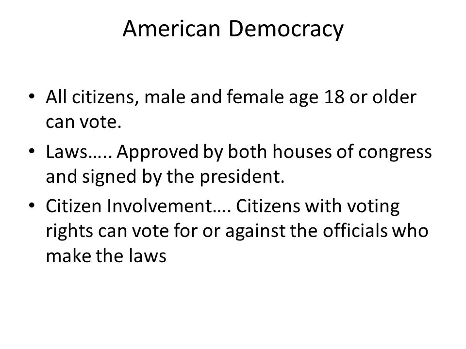 American Democracy All citizens, male and female age 18 or older can vote.