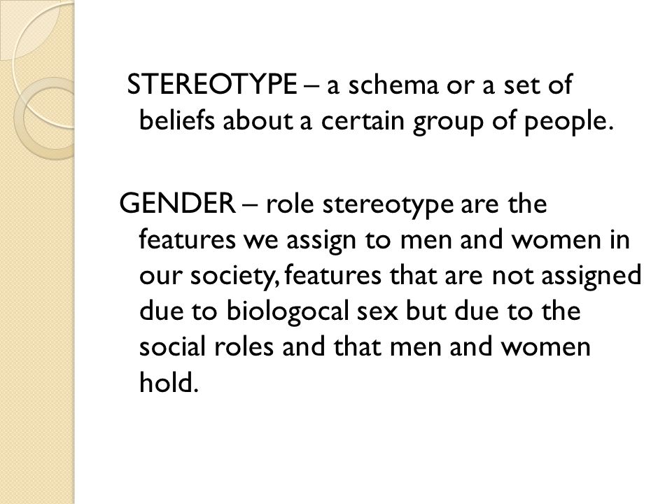 STEREOTYPE – a schema or a set of beliefs about a certain group of people.