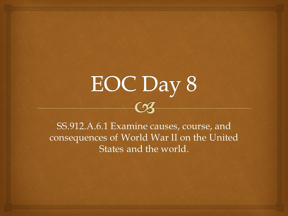 SS.912.A.6.1 Examine causes, course, and consequences of World War II on the United States and the world.