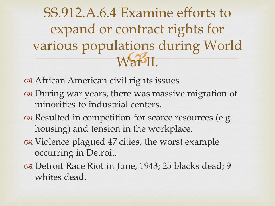   African American civil rights issues  During war years, there was massive migration of minorities to industrial centers.  Resulted in competitio