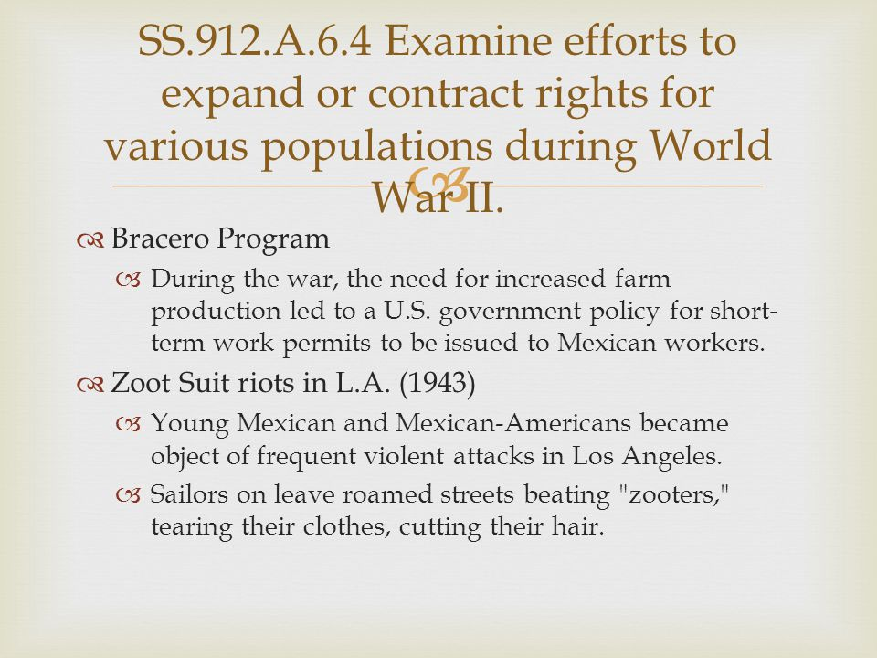   Bracero Program  During the war, the need for increased farm production led to a U.S. government policy for short- term work permits to be issued