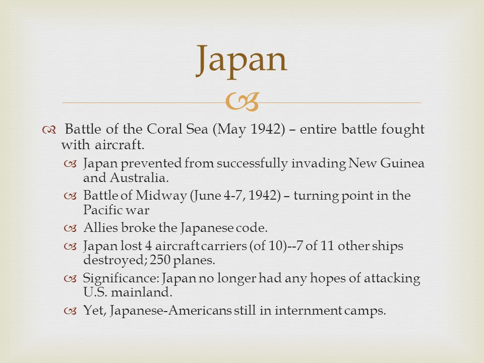   Battle of the Coral Sea (May 1942) – entire battle fought with aircraft.  Japan prevented from successfully invading New Guinea and Australia. 