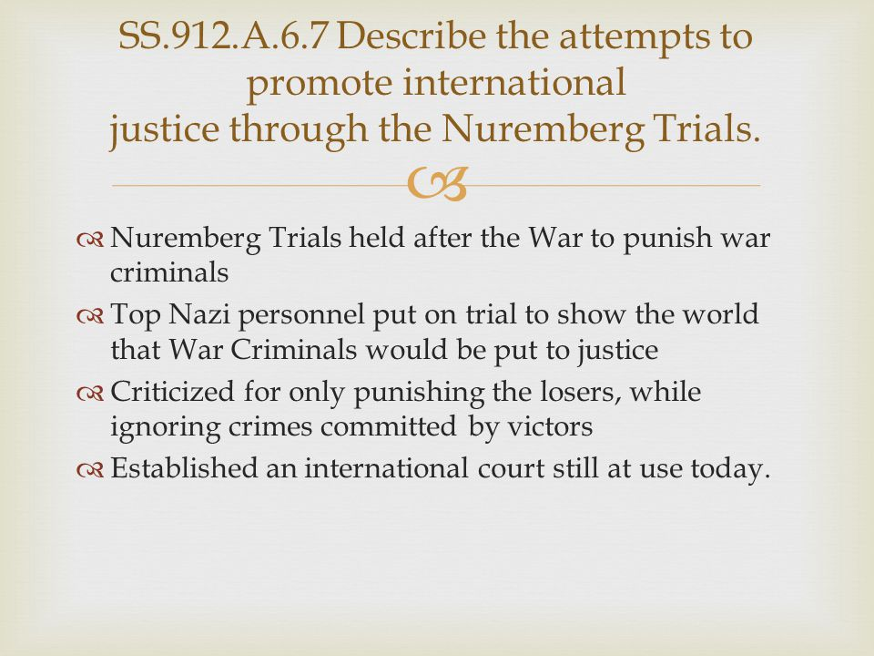   Nuremberg Trials held after the War to punish war criminals  Top Nazi personnel put on trial to show the world that War Criminals would be put to