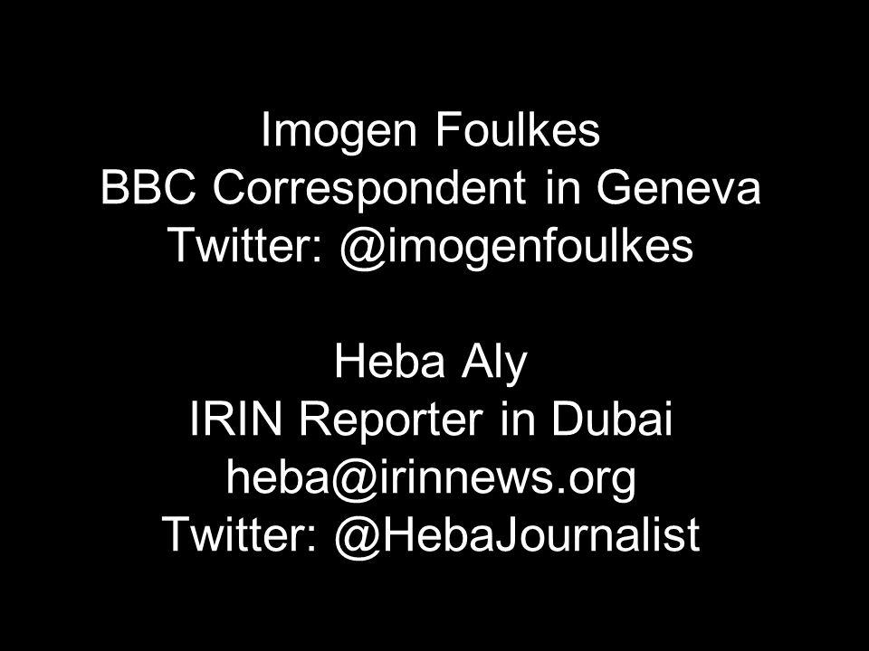 Imogen Foulkes BBC Correspondent in Geneva Twitter: @imogenfoulkes Heba Aly IRIN Reporter in Dubai heba@irinnews.org Twitter: @HebaJournalist