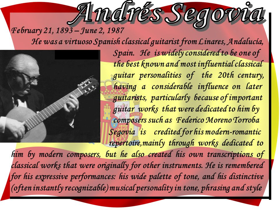 February 21, 1893 – June 2, 1987 He was a virtuoso Spanish classical guitarist from Linares, Andalucía, Spain.