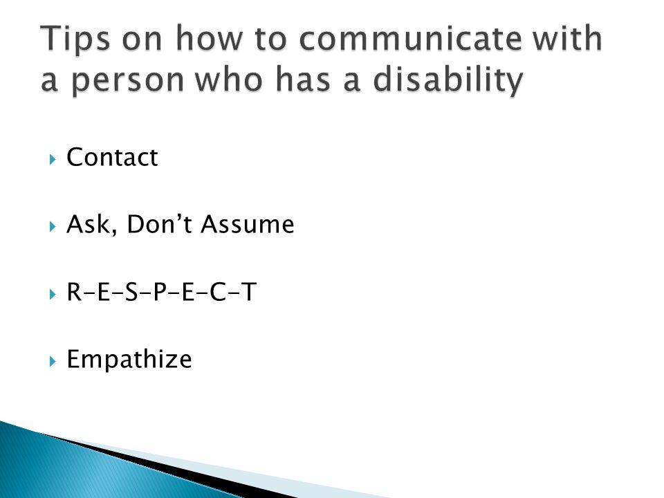  Contact  Ask, Don't Assume  R-E-S-P-E-C-T  Empathize